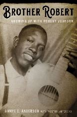 Brother Robert by Annye C. Anderson - An intimate memoir by blues legend Robert Johnson's stepsister