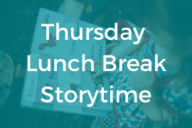 Thursday Lunch Break Storytime