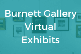 Burnett Gallery Virtual Exhibits